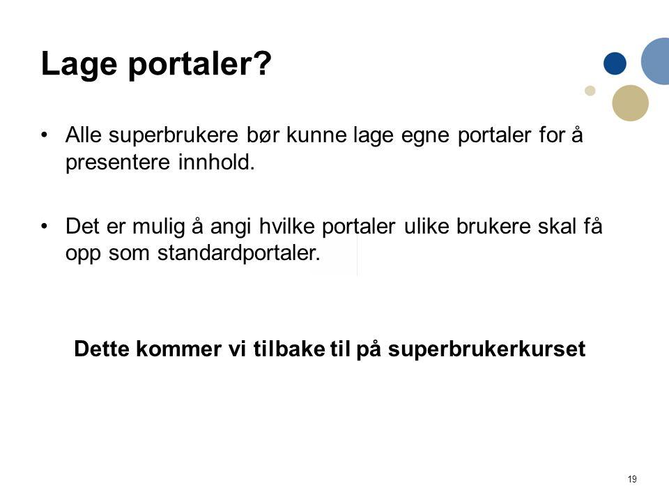 19 Lage portaler? Alle superbrukere bør kunne lage egne portaler for å presentere innhold. Det er mulig å angi hvilke portaler ulike brukere skal få o