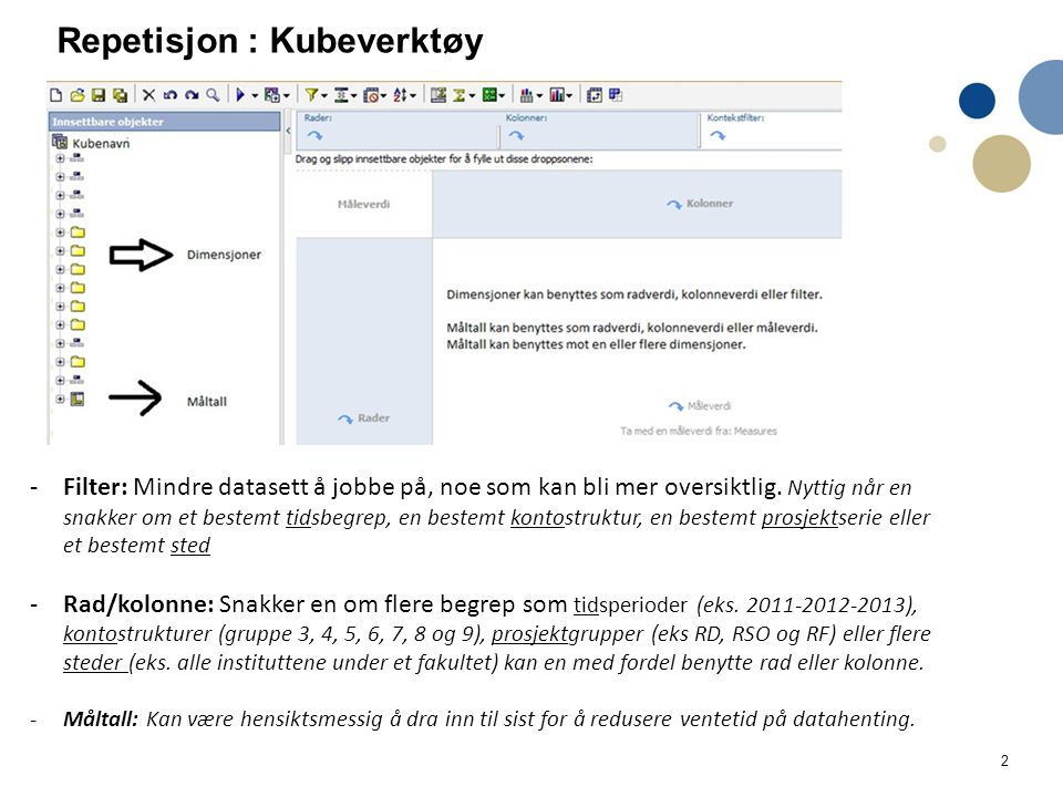 3 Repetisjon –Kubeverktøy –> Analyse studio Lite fokus på grafikk, bearbeidelse og presentasjon.