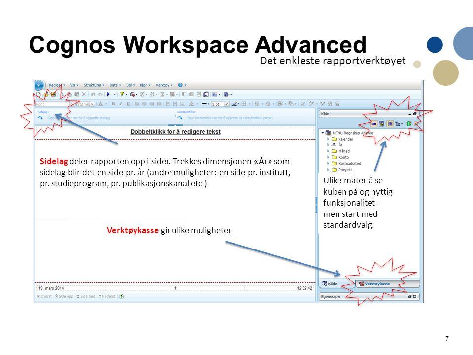 7 Cognos Workspace Advanced Det enkleste rapportverktøyet Sidelag deler rapporten opp i sider. Trekkes dimensjonen «År» som sidelag blir det en side p