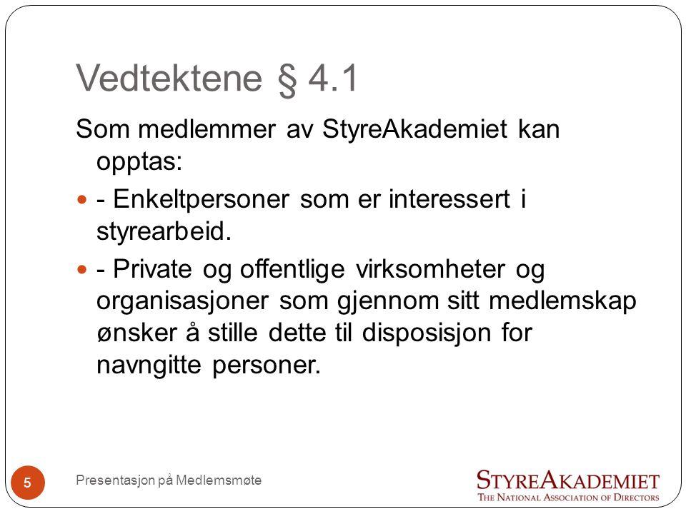 Vedtektene § 4.1 Presentasjon på Medlemsmøte Som medlemmer av StyreAkademiet kan opptas: - Enkeltpersoner som er interessert i styrearbeid.