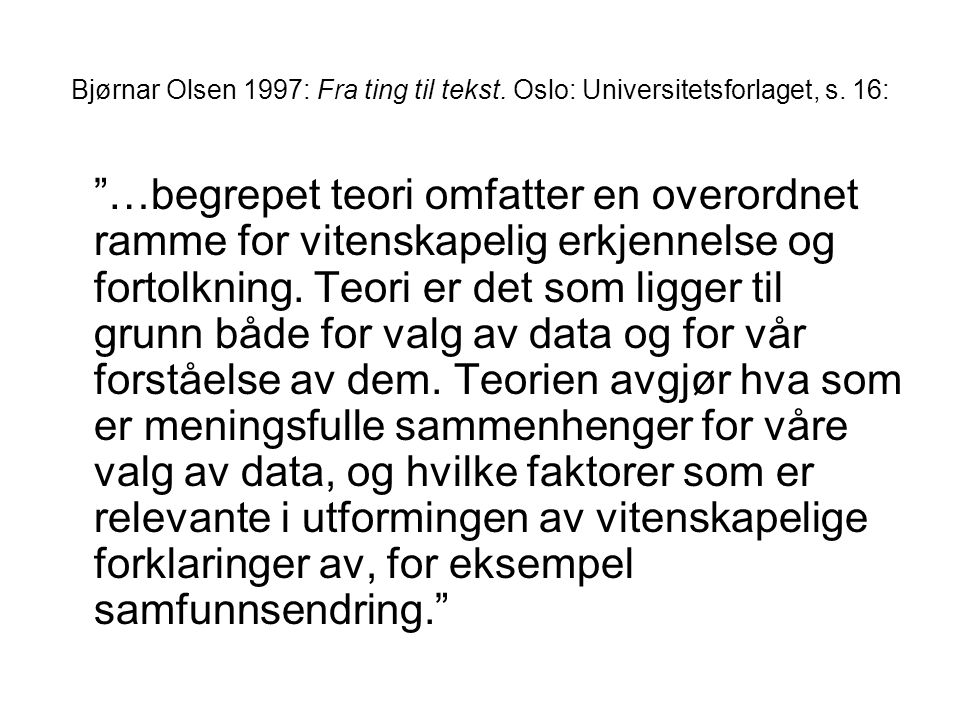 Bjørnar Olsen 1997: Fra ting til tekst. Oslo: Universitetsforlaget, s.
