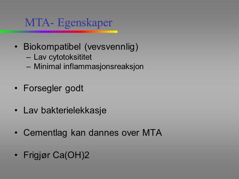 Biokompatibel (vevsvennlig) –Lav cytotoksititet –Minimal inflammasjonsreaksjon Forsegler godt Lav bakterielekkasje Cementlag kan dannes over MTA Frigjør Ca(OH)2 MTA- Egenskaper