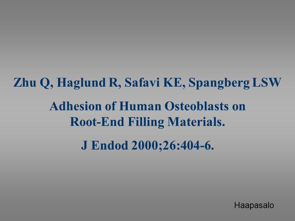 Zhu Q, Haglund R, Safavi KE, Spangberg LSW Adhesion of Human Osteoblasts on Root-End Filling Materials.