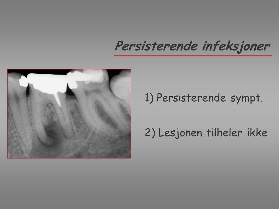 1) Persisterende sympt. 2) Lesjonen tilheler ikke Persisterende infeksjoner