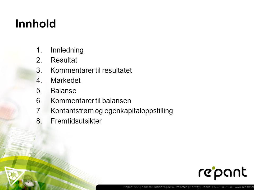Repant ASA | Kobbervikdalen 75 | 3036 Drammen | Norway | Phone: +47 32 20 91 00 – www.repant.no Innledning Selskapet fikk i mars 2010 ny ledelse, og følger tett den nye vedtatte strategiske planen som er lagt for selskapet.