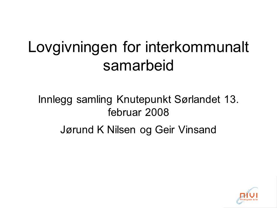 Lovgivningen for interkommunalt samarbeid Innlegg samling Knutepunkt Sørlandet 13.