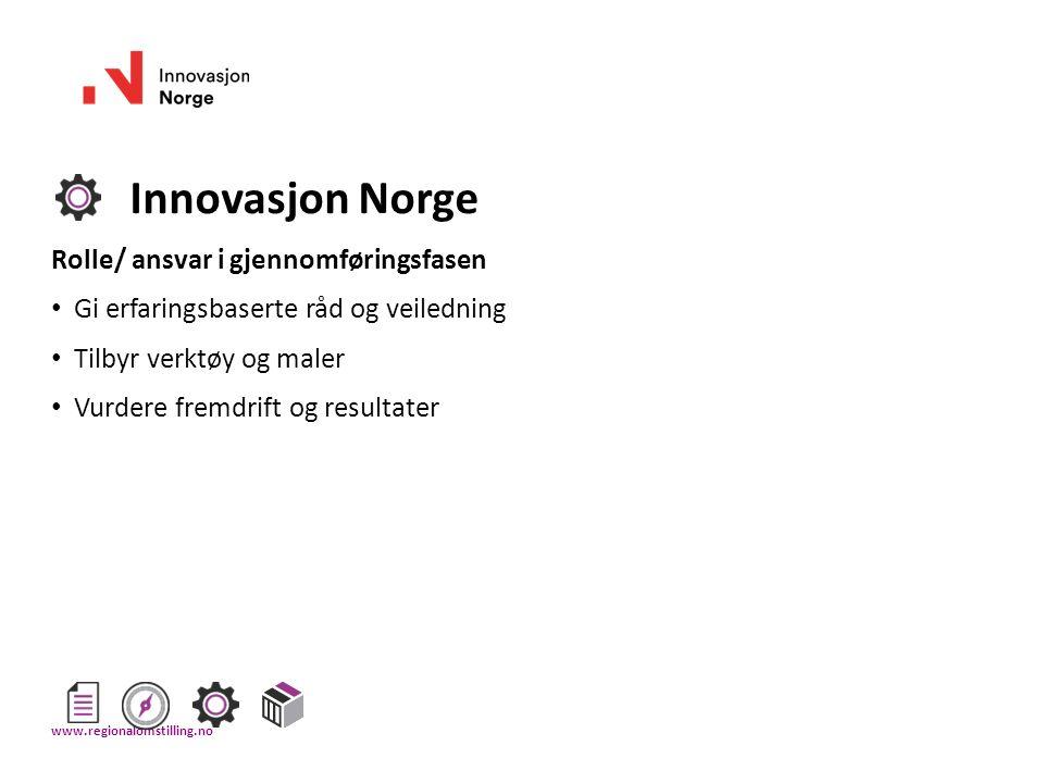 Innovasjon Norge Rolle/ ansvar i gjennomføringsfasen Gi erfaringsbaserte råd og veiledning Tilbyr verktøy og maler Vurdere fremdrift og resultater www.regionalomstilling.no