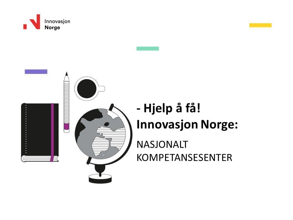 - Hjelp å få! Innovasjon Norge: NASJONALT KOMPETANSESENTER