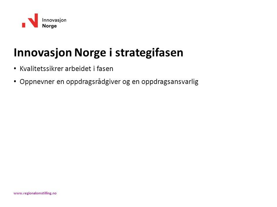 Innovasjon Norge i strategifasen Kvalitetssikrer arbeidet i fasen Oppnevner en oppdragsrådgiver og en oppdragsansvarlig www.regionalomstilling.no