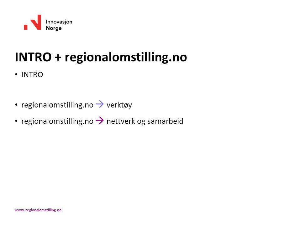 INTRO + regionalomstilling.no INTRO regionalomstilling.no  verktøy regionalomstilling.no  nettverk og samarbeid www.regionalomstilling.no