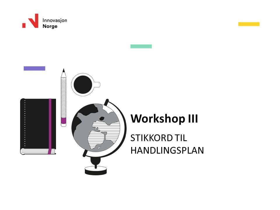 Workshop III STIKKORD TIL HANDLINGSPLAN