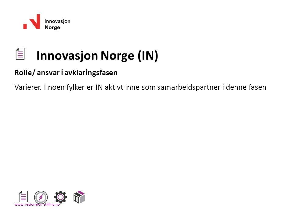Innovasjon Norge (IN) Rolle/ ansvar i avklaringsfasen Varierer. I noen fylker er IN aktivt inne som samarbeidspartner i denne fasen www.regionalomstil