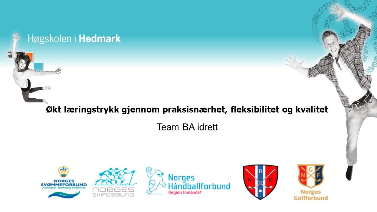 Økt læringstrykk gjennom praksisnærhet, fleksibilitet og kvalitet Team BA idrett