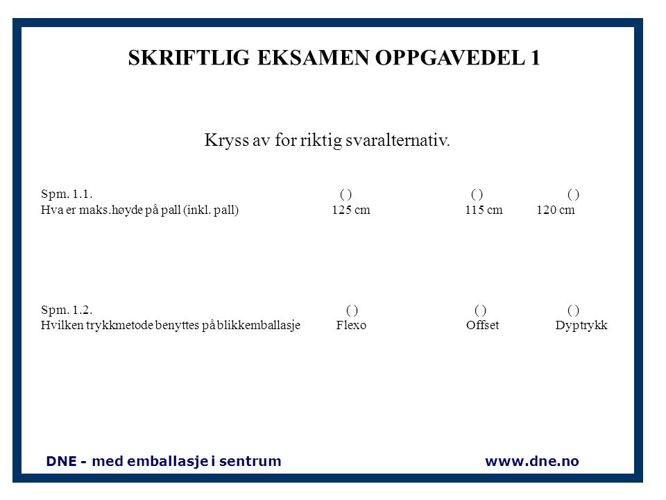 yFredag 10. juni 2016 OSLO (Evt. 9. juni Lyngør) y4 klokketimer 11-15 (12.00 – 16.00) yOppgavesettet består av 3 deler xMultiple choice hentet fra und