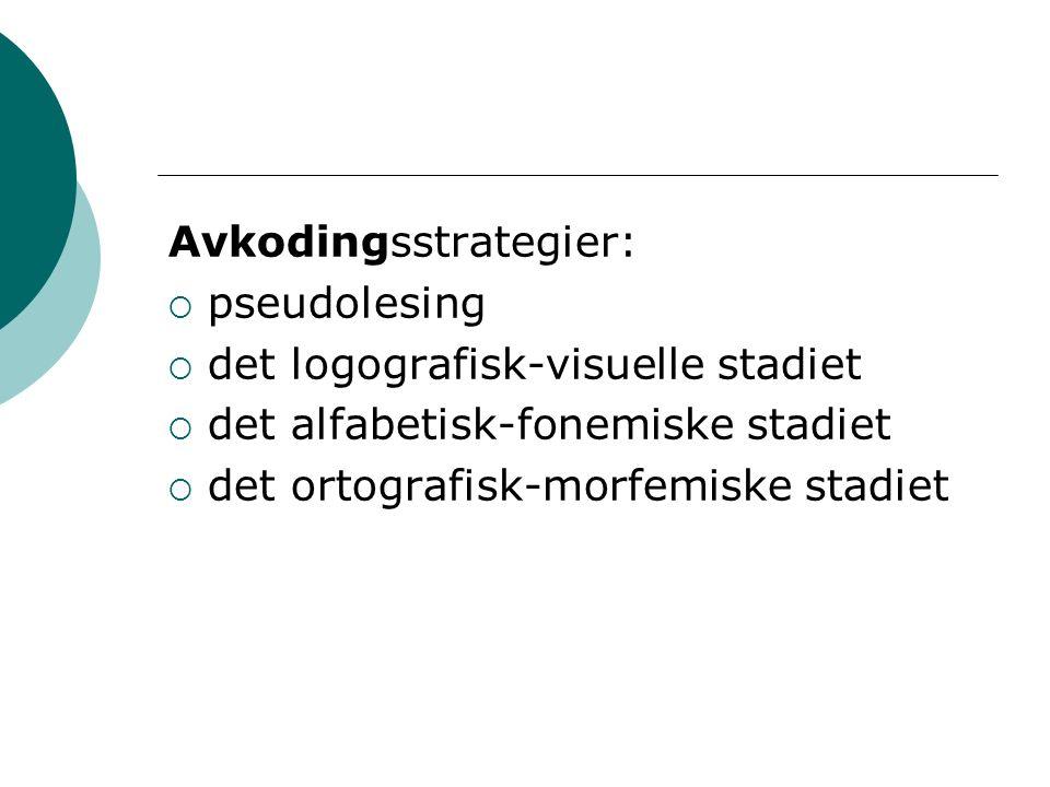 Avkodingsstrategier:  pseudolesing  det logografisk-visuelle stadiet  det alfabetisk-fonemiske stadiet  det ortografisk-morfemiske stadiet