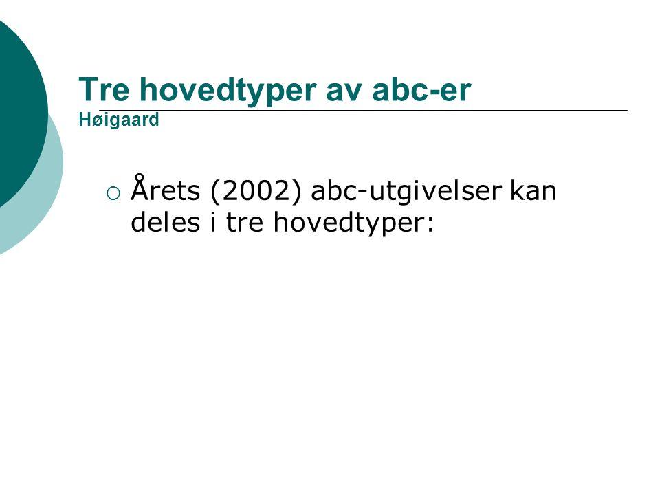 Tre hovedtyper av abc-er Høigaard  Årets (2002) abc-utgivelser kan deles i tre hovedtyper: