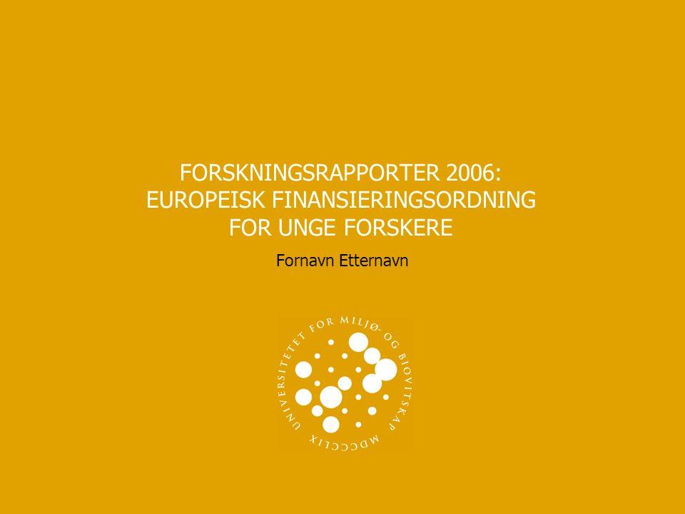 FORSKNINGSRAPPORTER 2006: EUROPEISK FINANSIERINGSORDNING FOR UNGE FORSKERE Fornavn Etternavn
