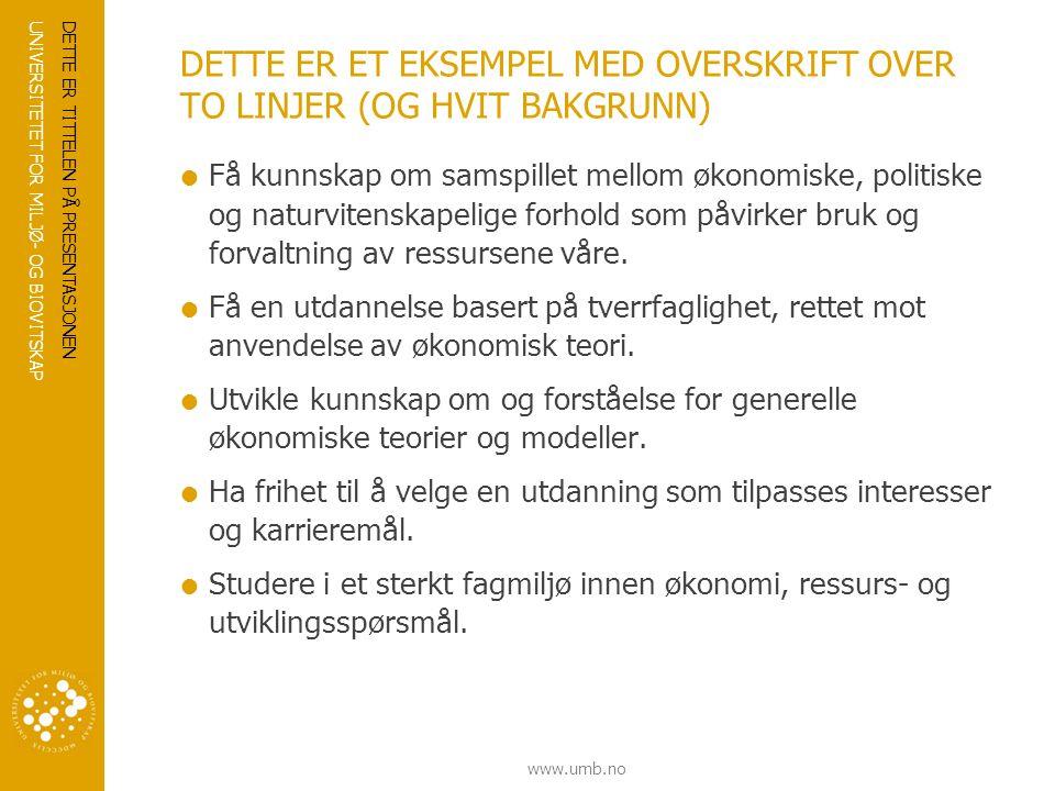 UNIVERSITETET FOR MILJØ- OG BIOVITSKAP www.umb.no DETTE ER TITTELEN PÅ PRESENTASJONEN 5
