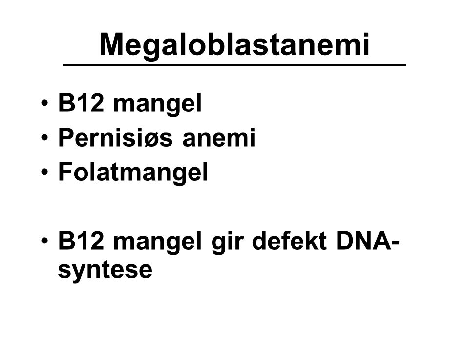 Megaloblastanemi B12 mangel Pernisiøs anemi Folatmangel B12 mangel gir defekt DNA- syntese
