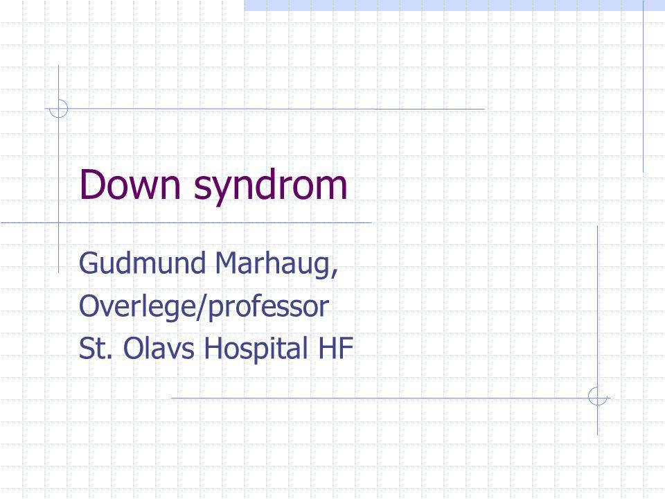 Down syndrom Gudmund Marhaug, Overlege/professor St. Olavs Hospital HF