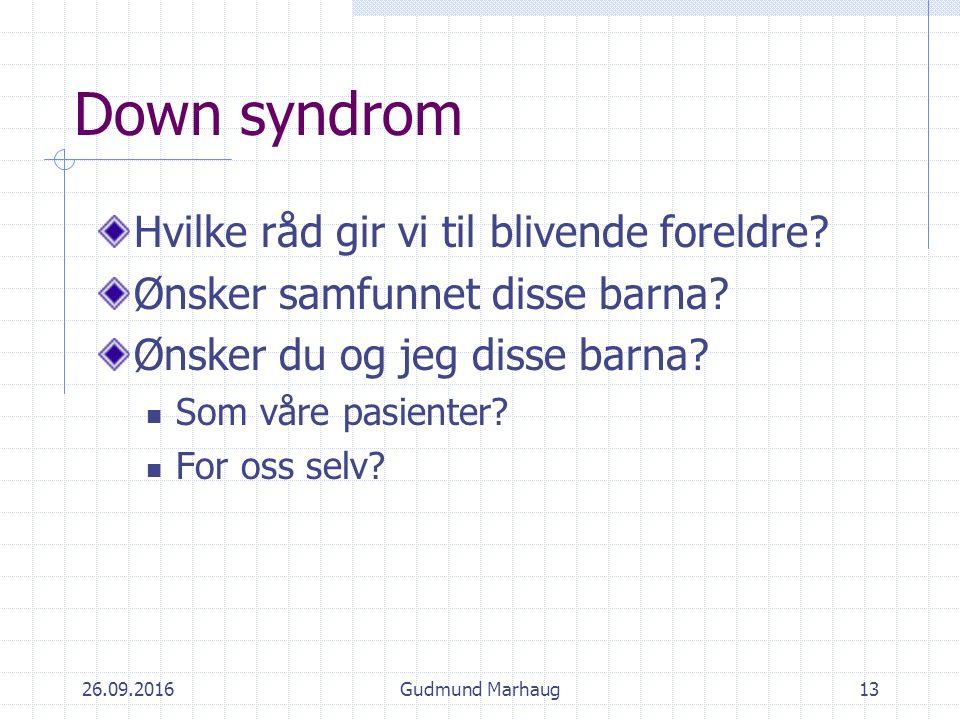 26.09.2016Gudmund Marhaug13 Down syndrom Hvilke råd gir vi til blivende foreldre.