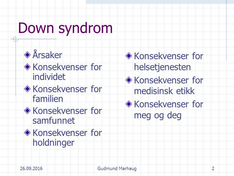 26.09.2016Gudmund Marhaug3 Down syndrom Årsaker Trisomi 21, overtallig kromosom 21.