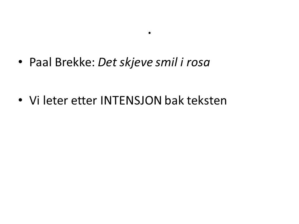 . Paal Brekke: Det skjeve smil i rosa Vi leter etter INTENSJON bak teksten
