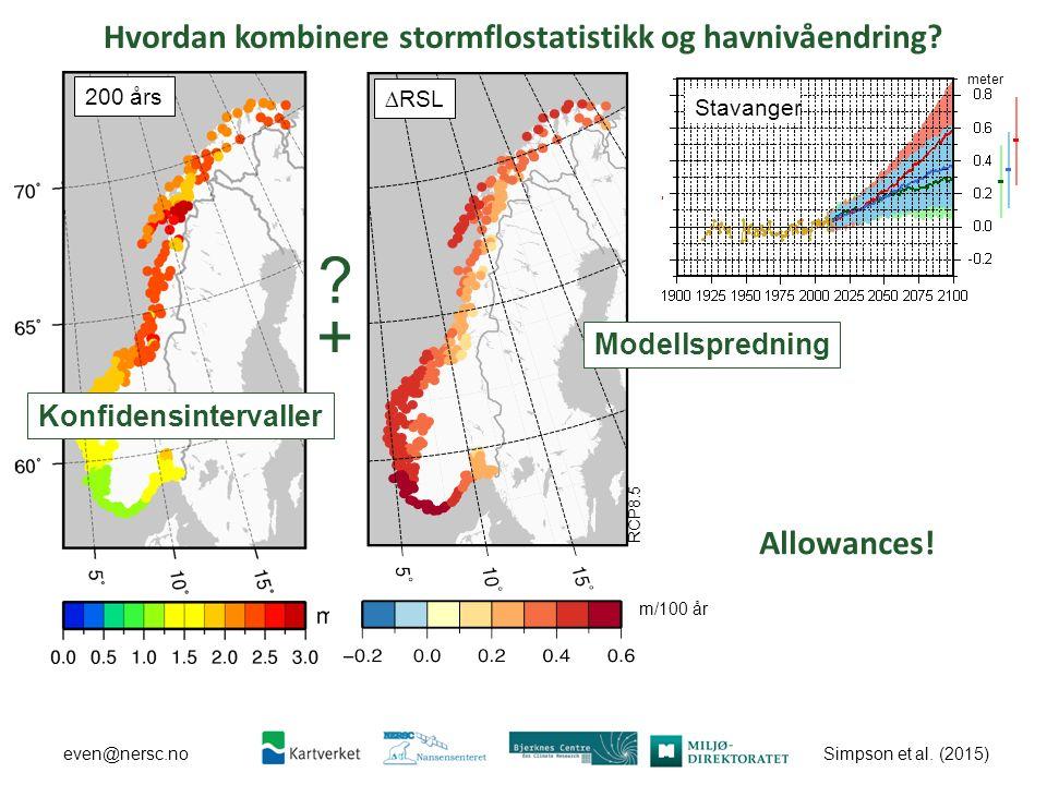 Simpson et al. (2015) even@nersc.no Hvordan kombinere stormflostatistikk og havnivåendring? 200 års RCP8.5 m/100 år ∆RSL + ? Stavanger meter Modellspr