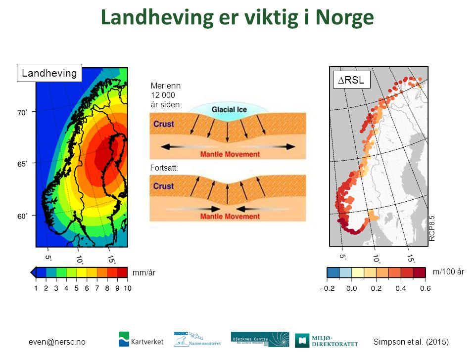 Simpson et al. (2015) even@nersc.no Mer enn 12 000 år siden: Fortsatt: RCP8.5 m/100 år ∆RSL Landheving er viktig i Norge Landheving mm/år