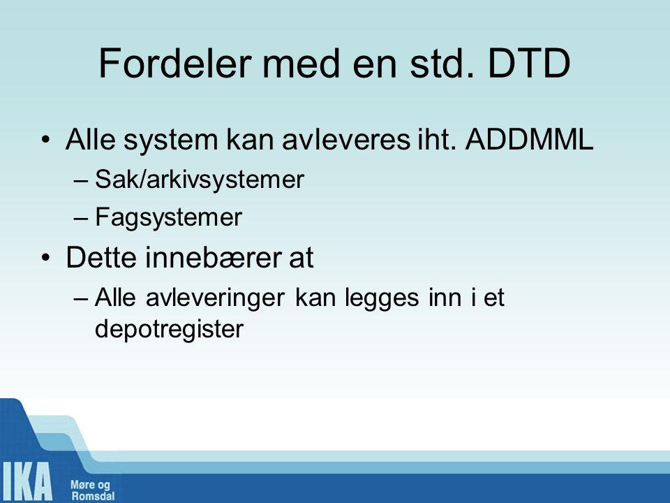 Fordeler med en std. DTD Alle system kan avleveres iht.