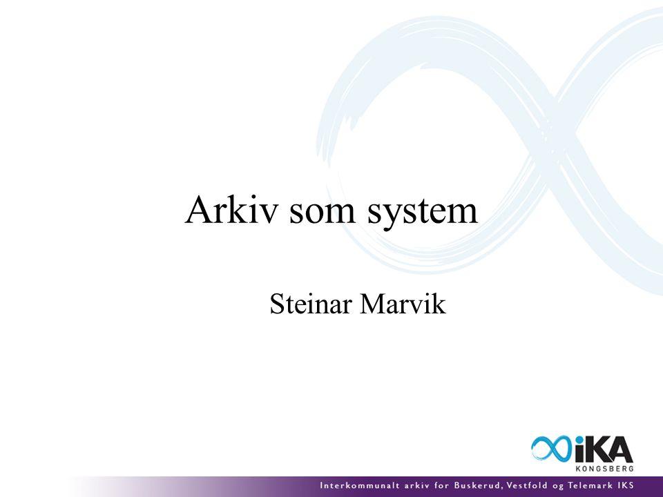 Arkiv som system Steinar Marvik