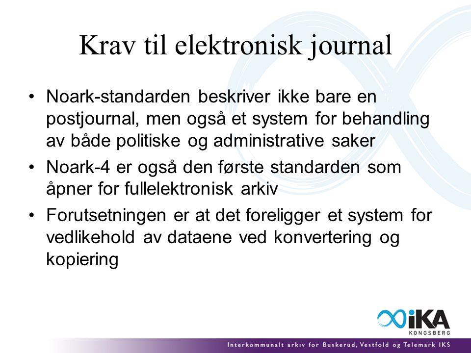 Krav til elektronisk journal Noark-standarden beskriver ikke bare en postjournal, men også et system for behandling av både politiske og administrative saker Noark-4 er også den første standarden som åpner for fullelektronisk arkiv Forutsetningen er at det foreligger et system for vedlikehold av dataene ved konvertering og kopiering
