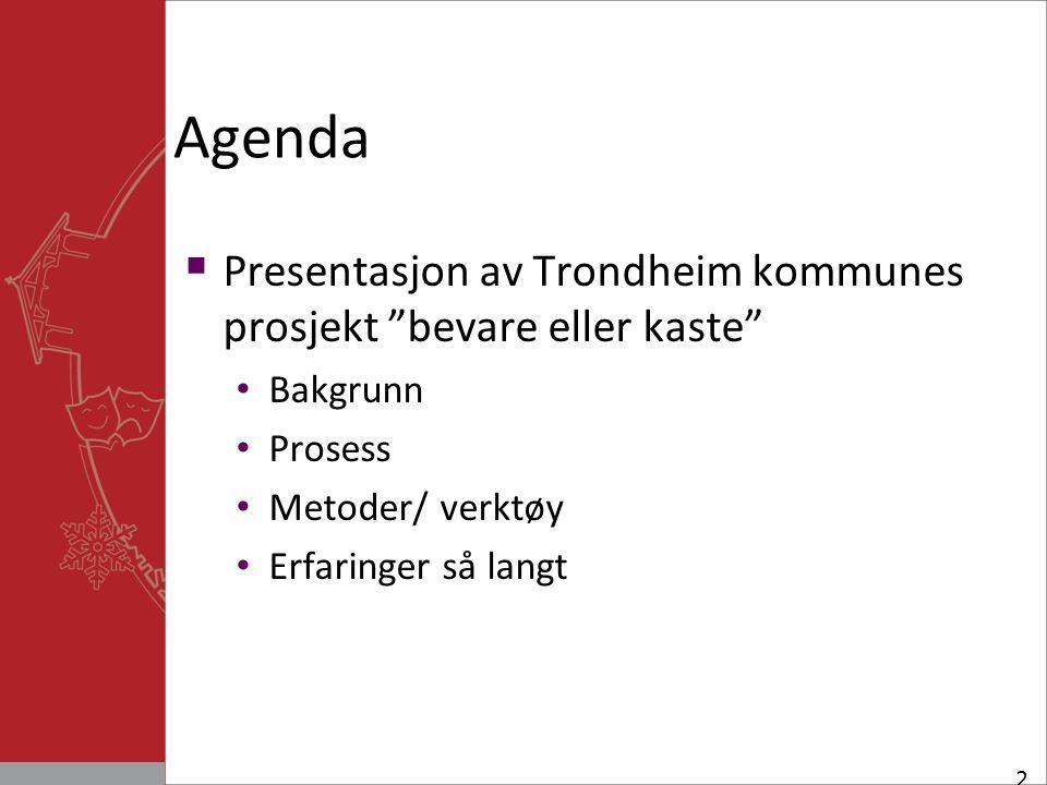 Agenda  Presentasjon av Trondheim kommunes prosjekt bevare eller kaste Bakgrunn Prosess Metoder/ verktøy Erfaringer så langt 2