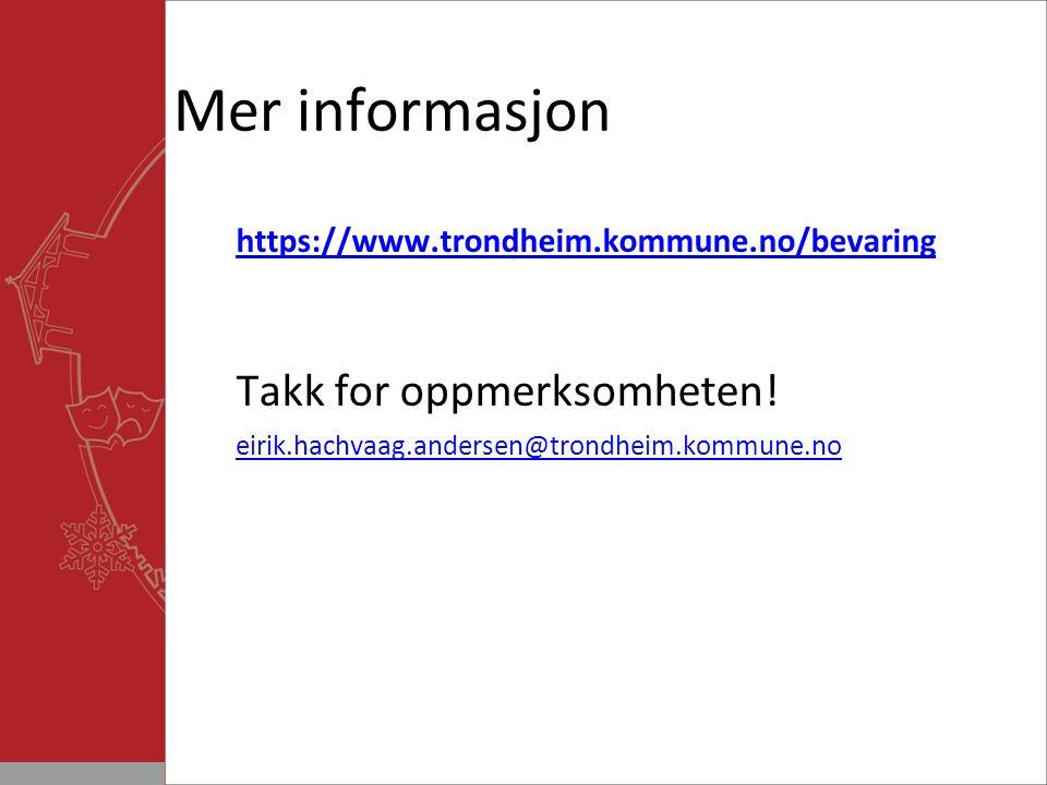 Mer informasjon https://www.trondheim.kommune.no/bevaring Takk for oppmerksomheten.