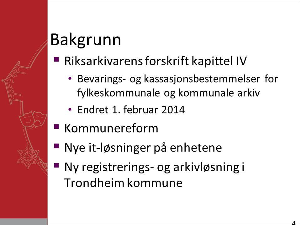 Bakgrunn  Riksarkivarens forskrift kapittel IV Bevarings- og kassasjonsbestemmelser for fylkeskommunale og kommunale arkiv Endret 1.
