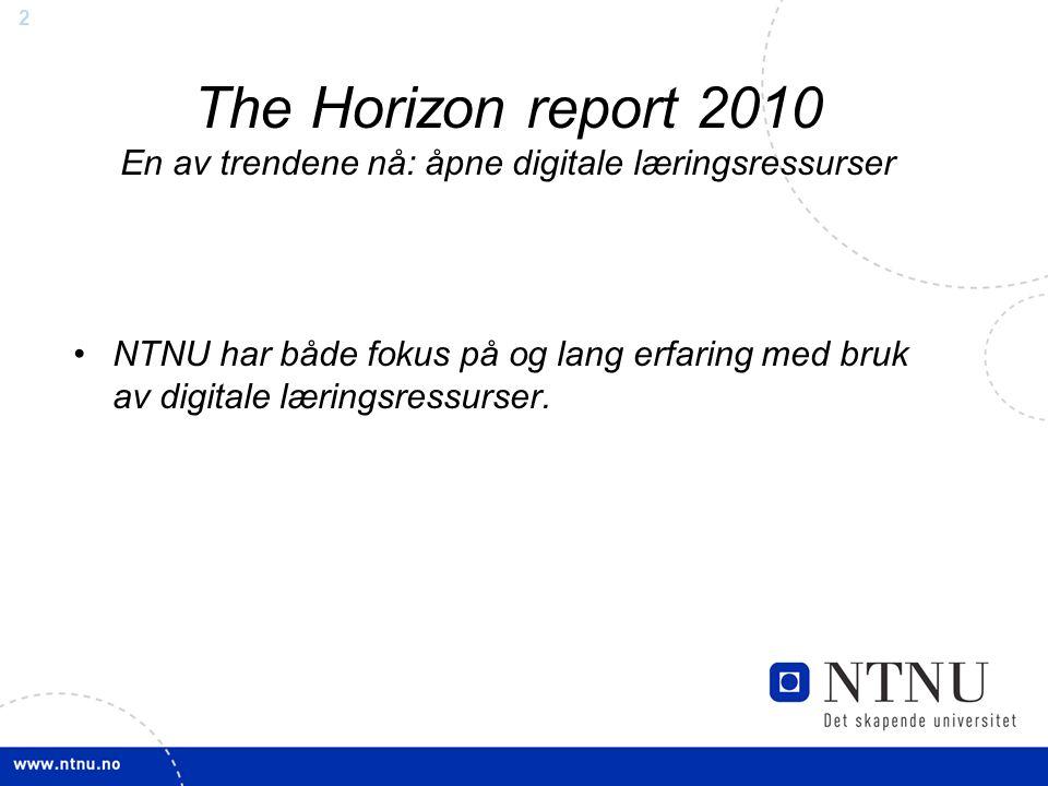 2 The Horizon report 2010 En av trendene nå: åpne digitale læringsressurser NTNU har både fokus på og lang erfaring med bruk av digitale læringsressurser.