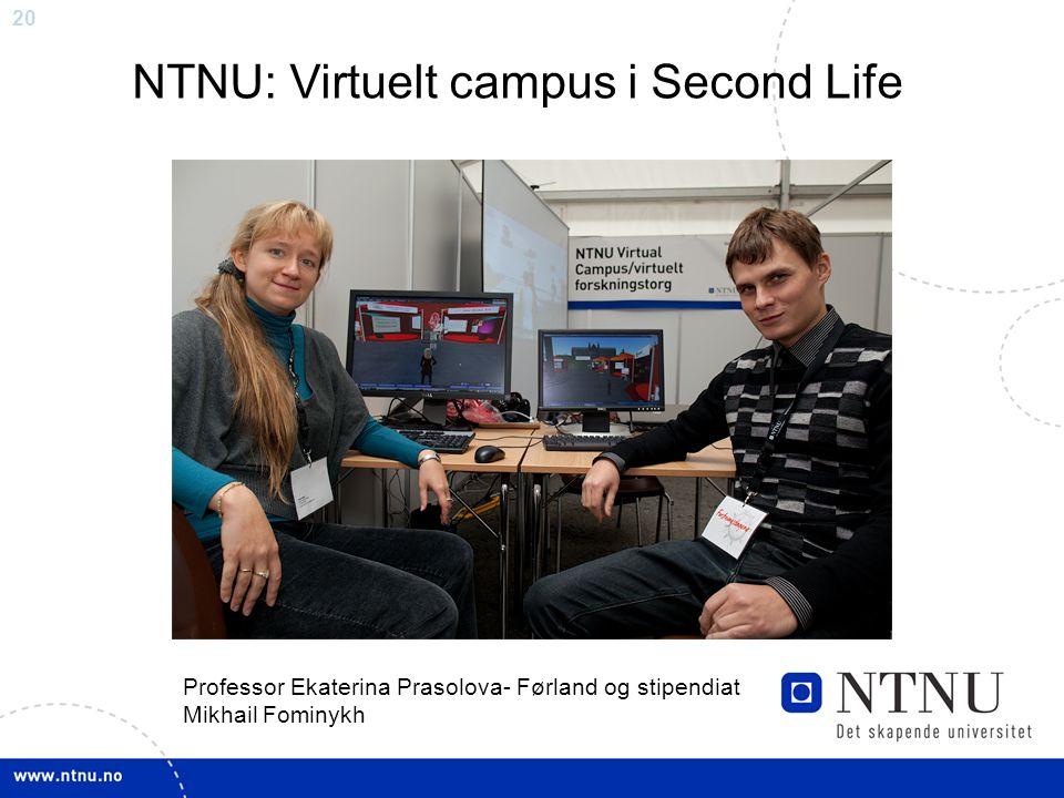20 NTNU: Virtuelt campus i Second Life Professor Ekaterina Prasolova- Førland og stipendiat Mikhail Fominykh