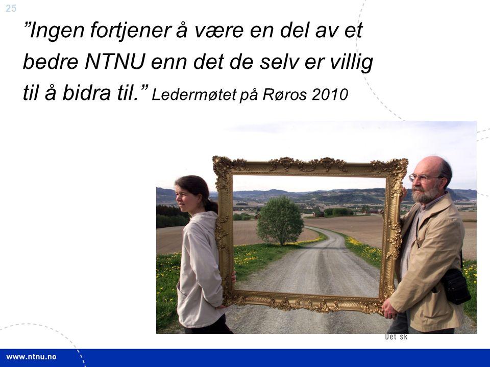 25 Ingen fortjener å være en del av et bedre NTNU enn det de selv er villig til å bidra til. Ledermøtet på Røros 2010