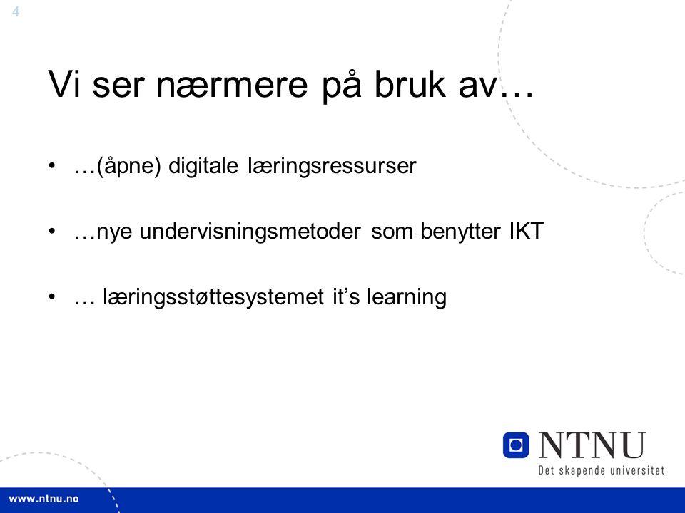 4 Vi ser nærmere på bruk av… …(åpne) digitale læringsressurser …nye undervisningsmetoder som benytter IKT … læringsstøttesystemet it's learning