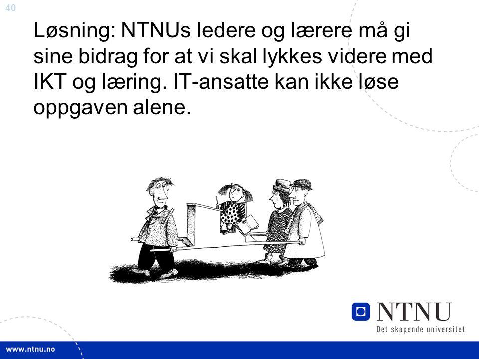 40 Løsning: NTNUs ledere og lærere må gi sine bidrag for at vi skal lykkes videre med IKT og læring.