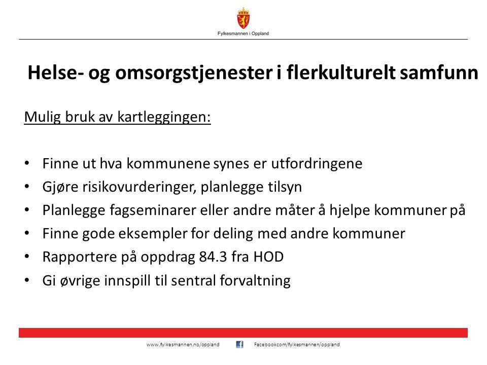 www.fylkesmannen.no/opplandFacebookcom/fylkesmannen/oppland Helse- og omsorgstjenester i flerkulturelt samfunn Mulig bruk av kartleggingen: Finne ut h