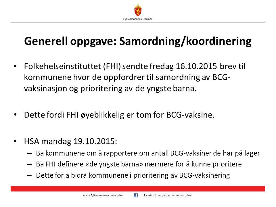 www.fylkesmannen.no/opplandFacebookcom/fylkesmannen/oppland Generell oppgave: Samordning/koordinering Folkehelseinstituttet (FHI) sendte fredag 16.10.