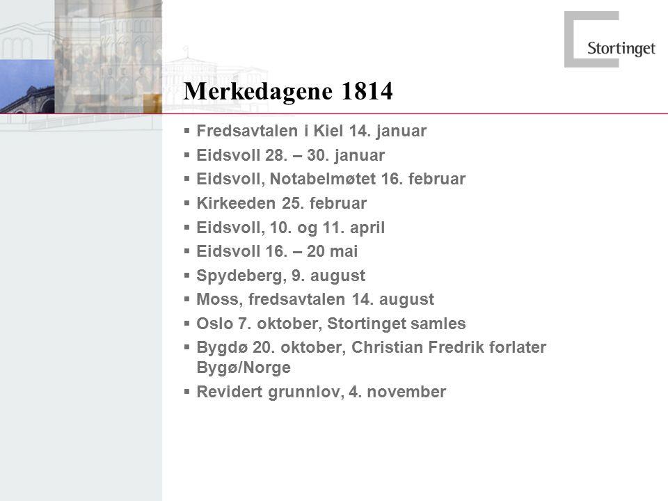 Merkedagene 1814  Fredsavtalen i Kiel 14. januar  Eidsvoll 28. – 30. januar  Eidsvoll, Notabelmøtet 16. februar  Kirkeeden 25. februar  Eidsvoll,
