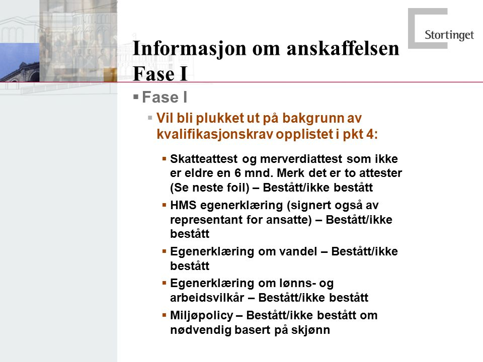 Informasjon om anskaffelsen Fase I  Fase I  Vil bli plukket ut på bakgrunn av kvalifikasjonskrav opplistet i pkt 4:  Skatteattest og merverdiattest som ikke er eldre en 6 mnd.