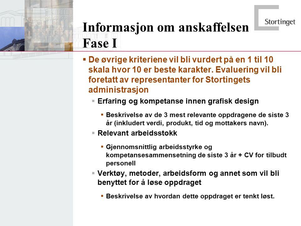 Informasjon om anskaffelsen Fase I  De øvrige kriteriene vil bli vurdert på en 1 til 10 skala hvor 10 er beste karakter. Evaluering vil bli foretatt