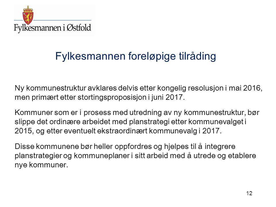 Fylkesmannen foreløpige tilråding Ny kommunestruktur avklares delvis etter kongelig resolusjon i mai 2016, men primært etter stortingsproposisjon i juni 2017.