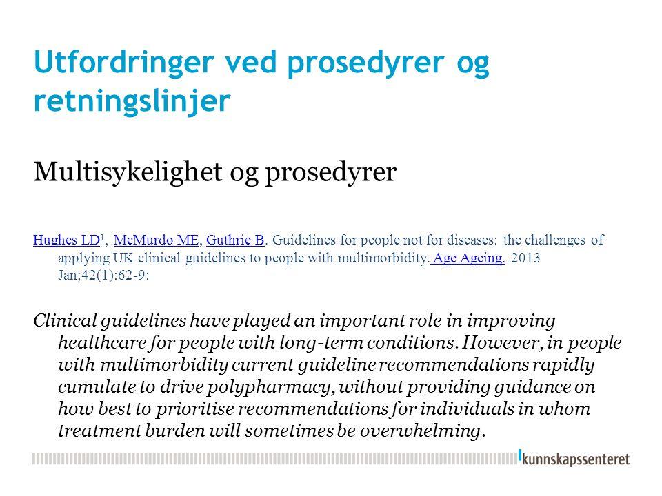 Utfordringer ved prosedyrer og retningslinjer Multisykelighet og prosedyrer Hughes LD Hughes LD 1, McMurdo ME, Guthrie B.