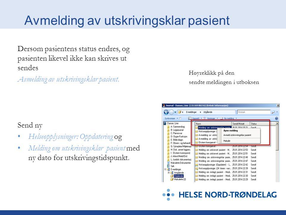 Dersom pasientens status endres, og pasienten likevel ikke kan skrives ut sendes Avmelding av utskrivingsklar pasient. Send ny Helseopplysninger: Oppd