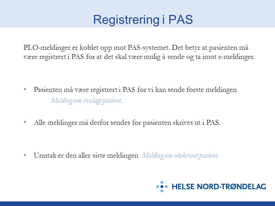 Registrering i PAS PLO-meldinger er koblet opp mot PAS-systemet. Det betyr at pasienten må være registrert i PAS for at det skal være mulig å sende og