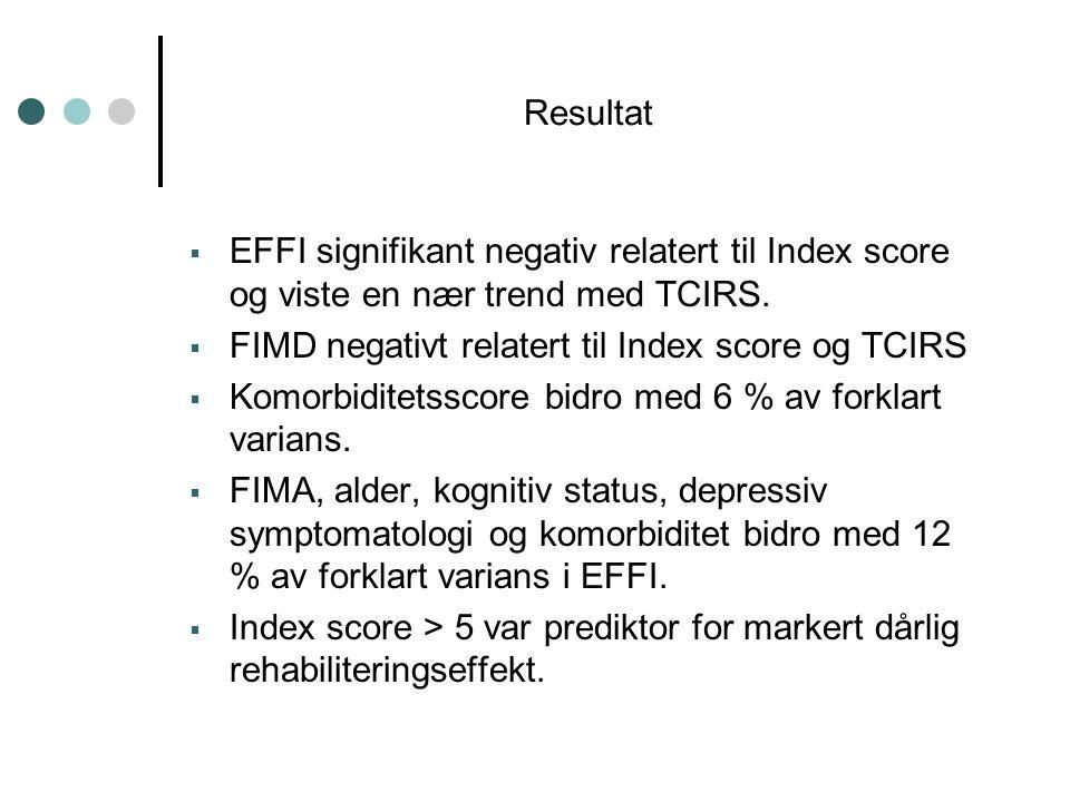 Resultat  EFFI signifikant negativ relatert til Index score og viste en nær trend med TCIRS.  FIMD negativt relatert til Index score og TCIRS  Komo